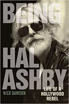 Being Hal Ashby: Life of a Hollywood Rebel (Screen Classics)