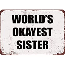 World's Okayest Sister Funny Metal Tin Sign 12X18 Inches