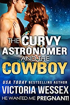 The Curvy Astronomer and the Cowboy (He Wanted Me Pregnant! Book 15) by [Wessex, Victoria]
