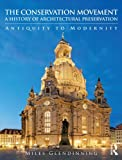 A History of Architectural Preservation : The Conservation Movement from Antiquity to Modernity, Glendinning, Miles, 0415543223