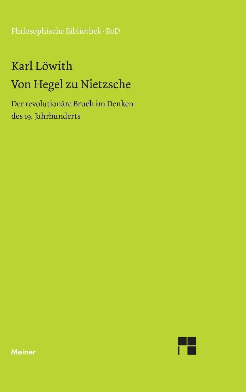 Von Hegel zu Nietzsche. Der revolutionäre Bruch im Denken des neunzehnten Jahrhunderts.