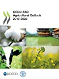 OECD-FAO Agricultural Outlook 2013–2022, Organization for Economic Cooperation and Development OECD, 9264194193