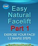 Easy Natural Facelift part 1 Exercise Your Face - 12 Simple Steps