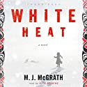 White Heat: A Novel Audiobook by M. J. McGrath Narrated by Kate Reading