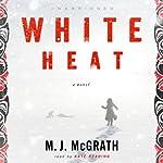 White Heat: A Novel | M. J. McGrath