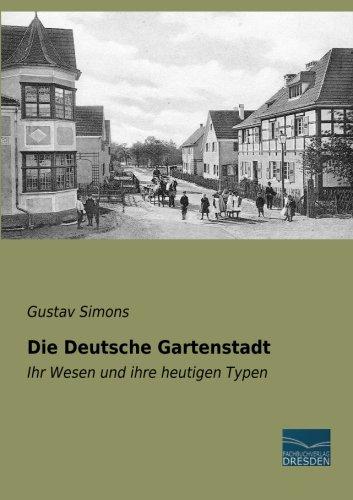 Die Deutsche Gartenstadt: Ihr Wesen und ihre heutigen Typen  [Simons, Gustav] (Tapa Blanda)