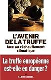 L'avenir de la truffe face au réchauffement climatique : actes des 2e rencontres internationales de la truffe