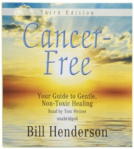By Bill Henderson - Cancer-Free: Third Edition: Your Guide to Gentle, Non-Toxic Heali (Unabridged) (2012-06-16) [Audio CD]