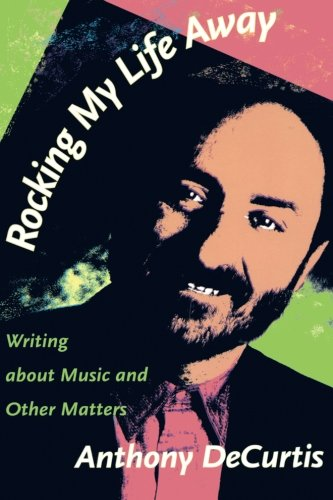 Rocking My Life Away: Writing about Music and Other Matters