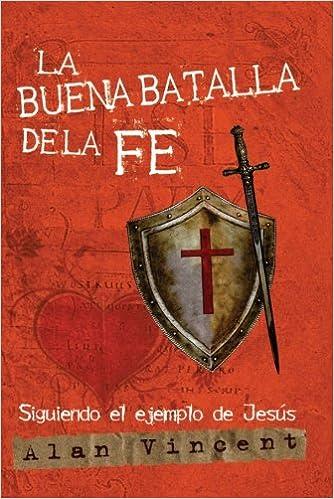 La Buena Batalla de la Fe: Siguiendo el Ejemplo de Jesús: Amazon.es: Vincent, Alan: Libros