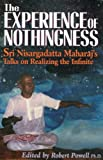 The Experience Of Nothingness Sri Nisargadatta Maharajs Talks On Realizing The Infinite The Experience Of Nothingness