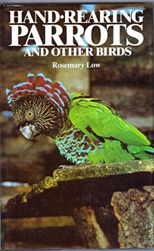 Hand-Rearing Parrots and Other Birds by Rosemary Low (1987-06-03)