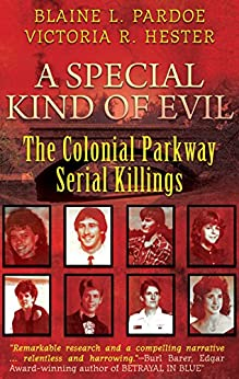 A Special Kind Of Evil: The Colonial Parkway Serial Killings by [Pardoe, Blaine L., Hester, Victoria R.]