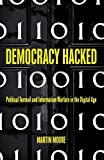 Democracy Hacked: Political Turmoil and Information