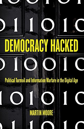 democracy-hacked-political-turmoil-and-information-warfare-in-the-digital-age