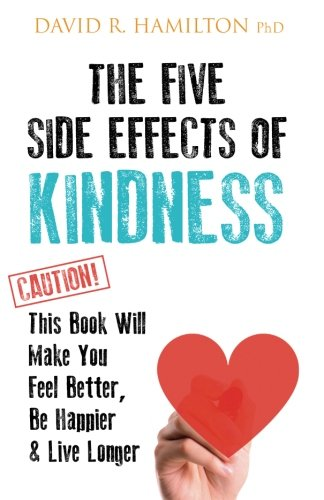 The Five Side Effects of Kindness: This Book Will Make You Feel Better, Be Happier & Live Longer cover