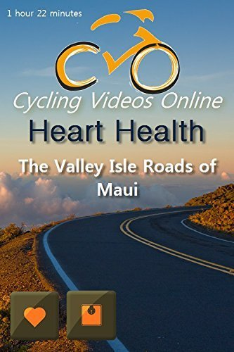 Heart Health. The Valley Isle Roads of Maui. Virtual Indoor ...