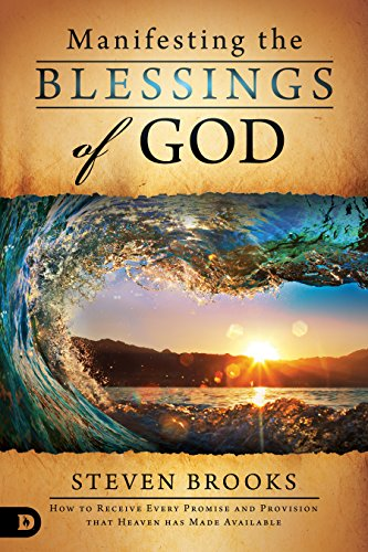 Manifesting the Blessings of God: How to Receive Every Promise and Provision  that Heaven Has Made Available (God Heavens Blessings)