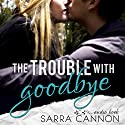 The Trouble with Goodbye: Fairhope, Book 1 Audiobook by Sarra Cannon Narrated by Carly Robins