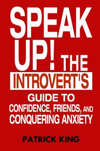 Speak Up!: The Introvert's Guide to Confidence, Friends, and Conquering Anxiety Pdf