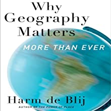 Why Geography Matters: More Than Ever Audiobook by Harm de Blij Narrated by John Pruden