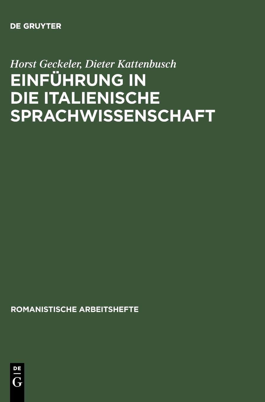 Einführung in die italienische Sprachwissenschaft (Romanistische Arbeitshefte, Band 28) Broschiert – 10. Juli 1992 Horst Geckeler Dieter Kattenbusch De Gruyter 3484540281