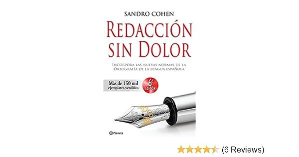 Amazon.com: Redacción sin dolor: Incorpora las nuevas normas de la ortografía de la lengua española (Spanish Edition) eBook: Sandro Cohen: Kindle Store