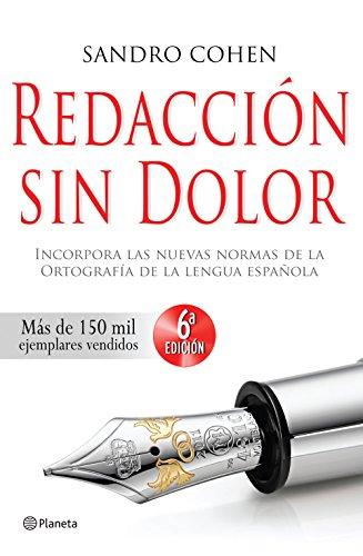 Redacción sin dolor: Incorpora las nuevas normas de la ortografía de la lengua española (