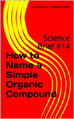 How to Name a Simple Organic Compound: Science Brief #14 (Science Briefs)