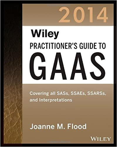 SSARSs and Interpretations Wiley Practitioners Guide to GAAS 2014: Covering all SASs SSAEs