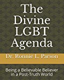 The Divine LGBT Agenda: Being a Believable Believer in a Post-Truth World (Let God Be True (LGBT))