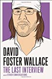 David Foster Wallace: The Last Interview: and Other Conversations (The Last Interview Series)