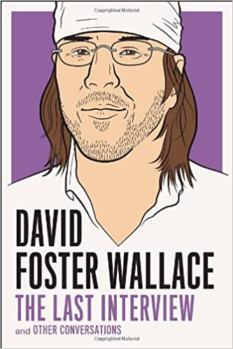 ##BEST## David Foster Wallace: The Last Interview: And Other Conversations (The Last Interview Series). second Azaroak selling Responds variety