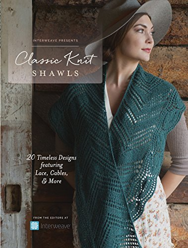 Interweave Presents - Classic Knit Shawls: 20 Timeless Designs Featuring Lace, Cables, and More - Knit Lace Shawls