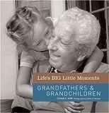 Life's BIG Little Moments: Grandfathers and Grandchildren, Susan K. Hom, 1402758391