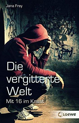 Die vergitterte Welt: Mit 16 im Knast Taschenbuch – 13. März 2017 Jana Frey Loewe 3785587287 Ab 12 Jahre