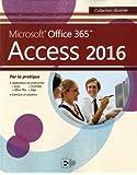 Access 2016: Microsoft Office 365. Par la pratique.