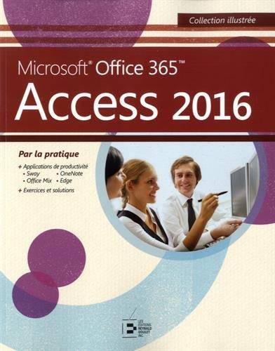 Access 2016: Microsoft Office 365. Par la pratique. Broché – 7 octobre 2016 Collectif Reynald Goulet 2893775594 Informatique