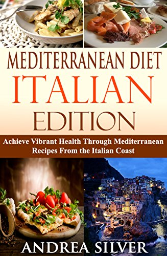 Mediterranean diet italian edition achieve vibrant health through mediterranean diet italian edition achieve vibrant health through mediterranean recipes from the italian coast forumfinder Gallery