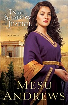 In the Shadow of Jezebel (Treasures of His Love Book #4): A Novel by [Andrews, Mesu]