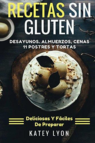 Recetas Sin Gluten.: Desayunos, Almuerzos, Cenas, 11 Postres Y Tortas. Deliciosas Y Faciles De Preparar (Spanish Edition) [Katey Lyon] (Tapa Blanda)