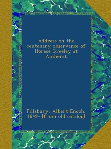 Read Online Address on the centenary observance of Horace Greeley at Amherst ebook