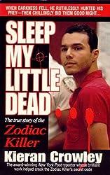 Sleep My Little Dead: The True Story of the Zodiac Killer (St. Martin's true crime library)