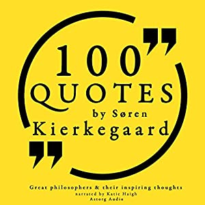 100 Quotes by Søren Kierkegaard (Great Philosophers and Their Inspiring Thoughts) Audiobook