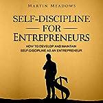 Self-Discipline for Entrepreneurs: How to Develop and Maintain Self-Discipline as an Entrepreneur | Martin Meadows