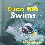 Guess Who Swims, Dana Meachen Rau, 0761429743