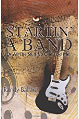 Startin' A Band (Or All The Stuff No One Told Me) by Randy Ballard (2012-11-21) Paperback