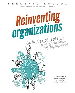 Reinventing Organizations An Illustrated Invitation To Join The