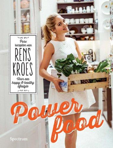 Powerfood: pure recepten van Rens Kroes voor een happy and healthy lifestyle