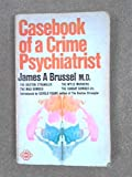 img - for Casebook of a Crime Psychiatrist: the Incredible True Adventures of America's Number One Psychiatric Detective, Whose Sensational Deductions Made Front Page News book / textbook / text book